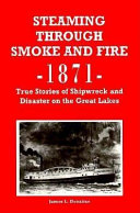 Steaming Through Smoke   Fire  True Stories of Shipwreck   Disaster Onthe Great Lakes
