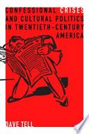 Confessional Crises and Cultural Politics in Twentieth century America