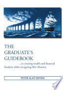 The Graduate S Guidebook To Creating Wealth And Financial Freedom While Navigating Life S Illusions