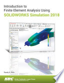 Introduction to Finite Element Analysis Using SOLIDWORKS Simulation 2018: