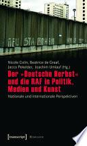 Der »Deutsche Herbst« und die RAF in Politik, Medien und Kunst