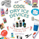 Cool Dry Ice Devices  Fun Science Projects with Dry Ice Book PDF