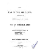 The War of the Rebellion  v  1 53  serial no  1 111  Formal reports  both Union and Confederate  of the first seizures of United States property in the southern states  and of all military operations in the field  with the correspondence  orders and returns relating specially thereto  1880 98  111 v