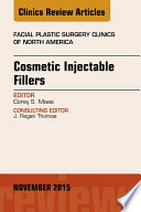 Cosmetic Injectable Fillers An Issue Of Facial Plastic Surgery Clinics Of North America