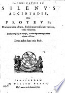 Silenus Alcibiadis  sive Proteus  vit   human   ideam  emblemate trifariam variato  oculis subijciens sic   The text of the poems in Dutch  Latin and French  With engravings