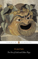 The Pot Of Gold And Other Plays : plautus (c.254-184 bc), skilfully adapted classic greek...