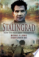 Stalingrad: How The Red Army Triumphed : reinterpretation of the most famous battle of the...