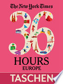 The New York Times: 36 Hours. 125 Weekends in Europe