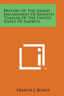 History of the Grand Encampment of Knights Templar of the United States of America