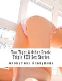 Too Tight and Other Erotic Triple XXX Sex Stories