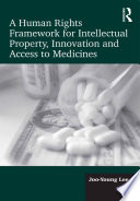 A Human Rights Framework for Intellectual Property  Innovation and Access to Medicines