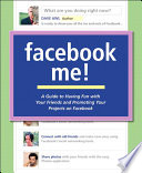 Facebook Me  A Guide to Having Fun with Your Friends and Promoting Your Projects on Facebook