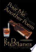 Pour Me Another Poem