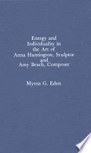 Energy and Individuality in the Art of Anna Huntington  Sculptor and Amy Beach  Composer
