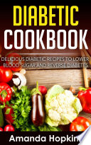Diabetic Cookbook Delicious Diabetic Recipes To Lower Blood Sugar And Reverse Diabetes