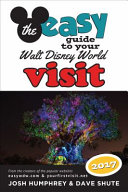 The Easy Guide to Your Walt Disney World Visit 2017