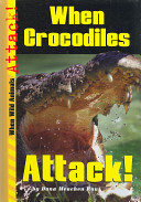 When Crocodiles Attack! With Information On The Physical Characteristics