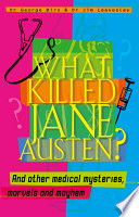 What Killed Jane Austen And Other Medical Mysteries Marvels And Mayhem