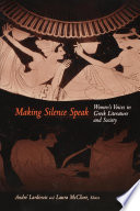Making Silence Speak: Women's Voices in Greek Literature and Society