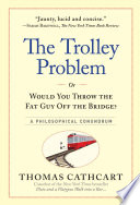 Book The Trolley Problem  or Would You Throw the Fat Guy Off the Bridge