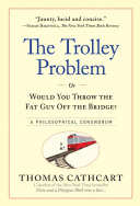 The Trolley Problem, Or Would You Throw The Fat Guy Off The Bridge? : of public opinion, presents a lighthearted...