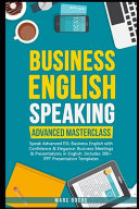 Business English Speaking: Advanced Masterclass - Speak Advanced ESL Business English with Confidence & Elegance: Business Meetings & Presentations in English: Includes 300+ PPT Presentation Templates