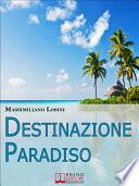 Destinazione Paradiso  Come Vivere una Vacanza Perfetta e Ritrovare il Benessere   Ebook Italiano   Anteprima Gratis