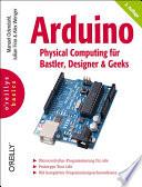 Arduino   physical computing f  r Bastler  Designer und Geeks    Microcontroller Programmierung f  r alle   Rapid Prototyping   mit kompletter Programmiersprachenreferenz