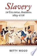 Slavery in Colonial America  1619 1776