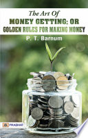 The Art of Money Getting; Or, Golden Rules for Making Money
