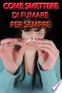 Come Smettere di Fumare Per Sempre