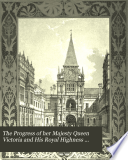 The Progress of Her Majesty Queen Victoria and His Royal Highness Prince Albert  to Burghley House  Northamptonshire  November MDCCCXLIV  Book PDF