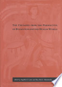 The Crusades from the Perspective of Byzantium and the Muslim World