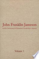 John Franklin Jameson and the Development of Humanistic Scholarship in America  Selected essays