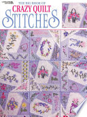 The Big Book Of Crazy Quilt Stitches : over 75 embroidery stitches and floral...