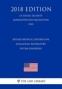 Revised Medical Criteria For Evaluating Respiratory System Disorders Us Social Security Administration Regulation Ssa 2018 Edition