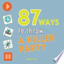 87 Ways to Throw a Killer Party