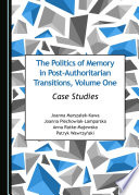The Politics of Memory in Post-Authoritarian Transitions, Volume One
