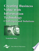 Creating Business Value With Information Technology Challenges And Solutions