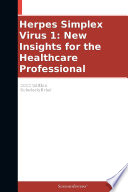 Herpes Simplex Virus 1  New Insights for the Healthcare Professional  2012 Edition