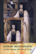 Literary Self-fashioning in Sor Juana Inés de la Cruz