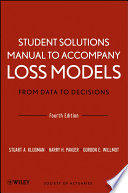 Student Solutions Manual to Accompany Loss Models  From Data to Decisions  Fourth Edition