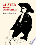 Custer and the Epic of Defeat
