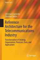 Reference Architecture for the Telecommunications Industry: Transformation of Strategy, Organization, Processes, Data, and Applications