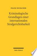 Kriminologische Grundlagen einer internationalen Strafgerichtsbarkeit