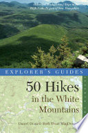 Explorer s Guide 50 Hikes in the White Mountains  Hikes and Backpacking Trips in the High Peaks Region of New Hampshire  Seventh Edition   Explorer s 50 Hikes