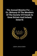 The Annual Monitor For ..., Or, Obituary Of The Members Of The Society Of Friends In Great Britain And Ireland