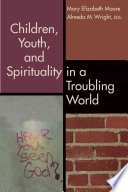 Children Youth And Spirituality In A Troubling World book