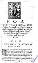 Por Don Nicolas Fernandez de Cordova Ponce de Leon, ... general de la armada de la flota de Nueva España, que el año passado de seiscientos y sesenta y tres, dio fondo en la vahia de Cadiz, con el señor fiscal del Consejo real de las Indias