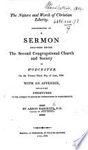 The Nature and Worth of Christian Liberty  Illustrated in a Sermon Delivered Before the Second Congregational Church Society in Worcester  Etc